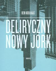 Deliryczny Nowy Jork. Rem Koolhaas. 2013 (Polish)