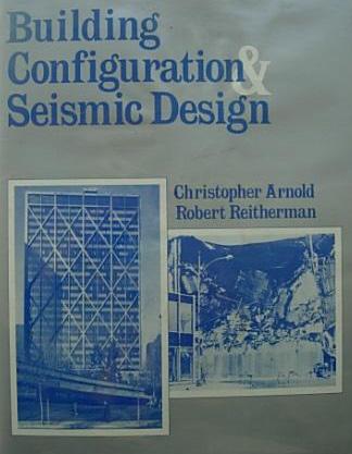 Building Configuration and Seismic Design Christopher Arnold, Robert Reitherman