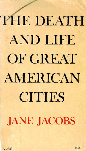 The Dead and Life of Great American Cities. Jane Jacobs. 1961