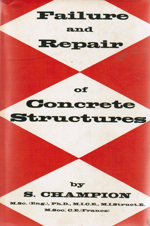 Failure and Repair of Concrete structures. Stewart Champion. 1961