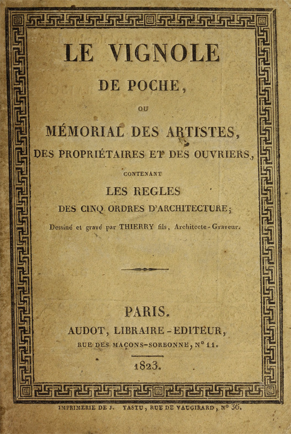 Le Vignole. De poche, ou Mémorial des artistes, des propriétaires et des ouvriers, contenant les régles des cinq ordres d'architecture. Thierry. 1823