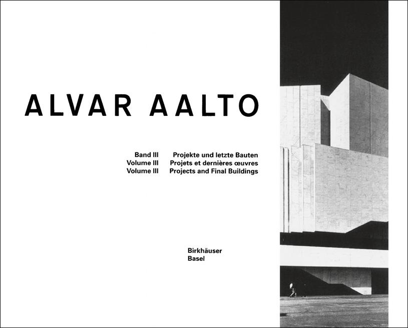 Alvar Aalto. Das Gesamtwerk. Complete Work (Алвар Аалто. Собрание работ). Vol. 3. 2014